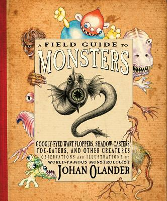 Image for A Field Guide to Monsters Googly-Eyed Wart Floppers, Shadow-Casters, Toe-Eaters, and Other Creatures