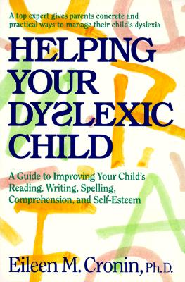 Image for Helping Your Dyslexic Child: A Guide to Improving Your Child's Reading, Writing, Spelling, Comprehension, and Self-Esteem