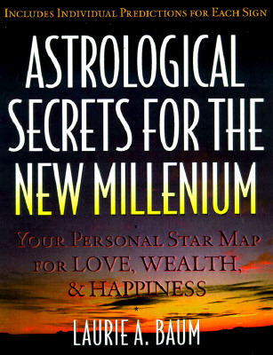 Image for Astrological Secrets for the New Millennium: How to Create the Future You Want - with a Little Help from the Cosmos