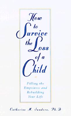 Image for How to Survive the Loss of a Child  Filling the Emptiness and Rebuilding Your Life
