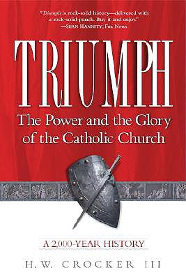 Triumph: The Power and the Glory of the Catholic Church, a 2,000-Year History, Crocker, H. W.