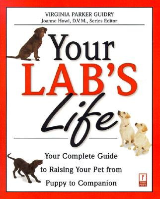 Image for Your Lab's Life: Your Complete Guide to Raising Your Pet from Puppy to Companion (Your Pet's Life)