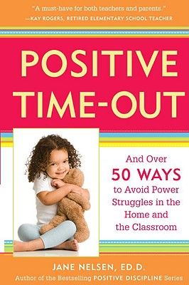Image for Positive Time-Out: And Over 50 Ways to Avoid Power Struggles in the Home and the Classroom