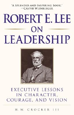 Robert E. Lee on Leadership : Executive Lessons in Character, Courage, and Vision, Crocker III, H.W.