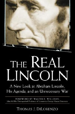 Image for THE REAL LINCOLN  A New Look at Abraham Lincoln, His Agenda, and an Unnecessary War