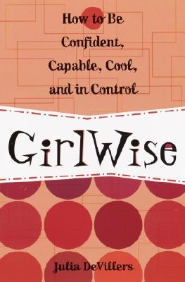 Image for Girlwise: How to Be Confident, Capable, Cool, and in Control