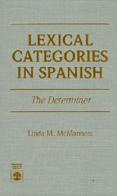 Image for Lexical Categories in Spanish: The Determiner (Early English Women Writers, 1660-1800)