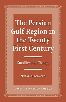 The Persian Gulf Region in the Twenty First Century: Stability and Change, Alaolmolki, Nozar