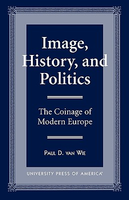 Image, History, and Politics: The Coinage of Modern Europe (Russell on), Wie, Van Paul D.