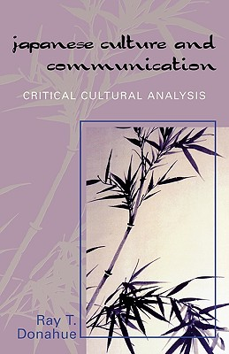 Japanese Culture and Communication: Critical Cultural Analysis, Donahue, Ray T.