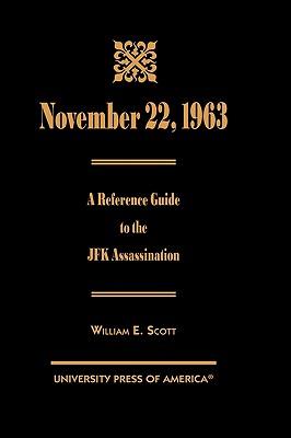 November 22, 1963: A Reference Guide to the JFK Assassination, Scott, William E.