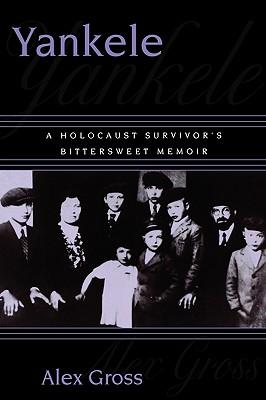 Yankele: A Holocaust Survivor's Bittersweet Memoir, Gross, Alex