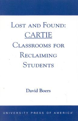 Lost and Found: CARTIE Classrooms for Reclaiming Students, Boers, David
