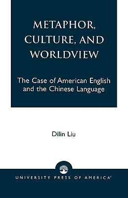 Metaphor, Culture, and Worldview: The Case of American English and the Chinese Language, Liu, Dilin