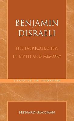 Benjamin Disraeli: The Fabricated Jew in Myth and Memory (Studies in Judaism), Glassman, Bernard