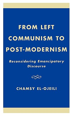 From Left Communism to Post-modernism: Reconsidering Emancipatory Discourse, el-Ojeili, Chamsy