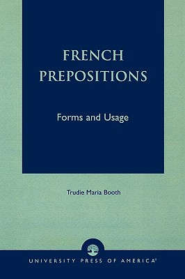 French Prepositions: Forms and Usage, Booth, Trudie Maria