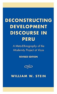 Deconstructing Development Discourse in Peru: A Meta-Ethnography of the Modernity Project at Vicos, Stein, William W.