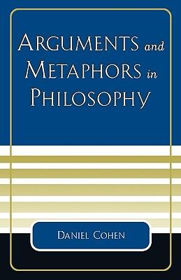 Arguments and Metaphors in Philosophy, Cohen, Daniel