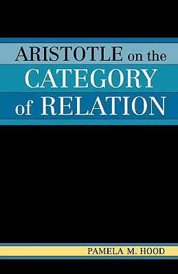 Aristotle on the Category of Relation, Hood, Pamela M.