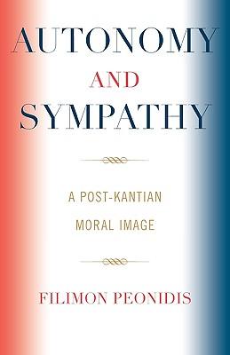 Autonomy and Sympathy: A Post-Kantian Moral Image, Peonidis, Filimon