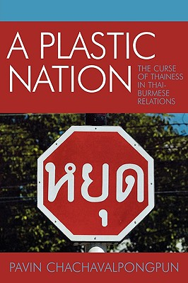 Image for A Plastic Nation: The Curse of Thainess in Thai-Burmese Relations