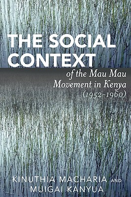 Image for The Social Context of the Mau Mau Movement in Kenya (1952-1960)