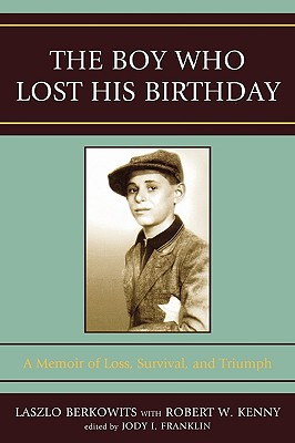 The Boy Who Lost His Birthday: A Memoir of Loss, Survival, and Triumph [Paperback], Laszlo Berkowits (Author), Robert W. Kenny (Author), Jody I. Franklin (Author)