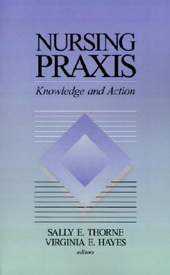 Nursing Praxis: Knowledge and Action
