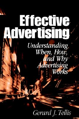 Effective Advertising: Understanding When, How, and Why Advertising Works (Marketing for a New Century), Tellis, Gerard J.