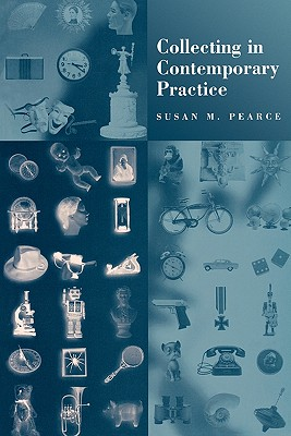 Collecting in Contemporary Practice, Pearce, Susan