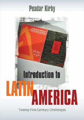 Introduction to Latin America: Twenty-First Century Challenges, Kirby, Peadar