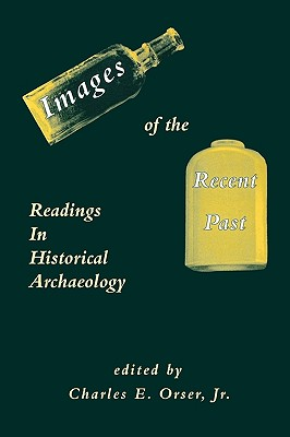 Image for Images of the Recent Past: Readings in Historical Archaeology