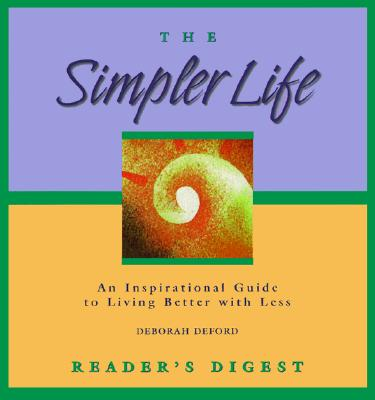 The Simpler Life An Inspirational Guide to Living Better with Less