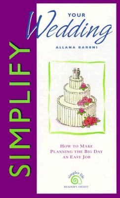 Image for Simplify Your Wedding: How to Make Planning the Big Day An Easy Job