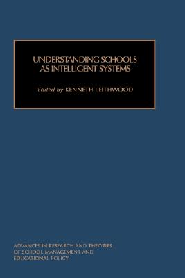 Image for Understanding Schools as Intelligent Systems (Advances in Research and Theories of School Management and Educational Policy) (Advances in Research and ... of School Management and Educational Policy)