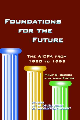 Foundations for the Future: The AICPA from 1980-1995 (Studies in the Development of Accounting Thought, 2) (Research in Ethical Issues in Organizations), Chenok, Philip B.; Philip B. Chenok, B. Chenok; Snyder, Adam