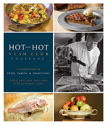 Hot and Hot Fish Club Cookbook: A Celebration of Food, Family, and Traditions, Chris Hastings; Idie Hastings; Katherine Cobbs