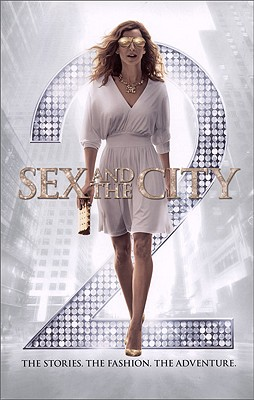 Image for Sex and the City 2: The Stories. The Fashion. The Adventure.