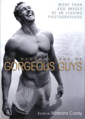 Image for MAMMOTH BOOK OF GORGEOUS GUYS, THE MORE THAN 400 IMAGES BY 46 LEADING PHOTOGRAPHERS
