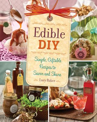 Image for EDIBLE DIY: SIMPLE, GIFTABLE RECIPES TO SAVOR AND SHARE