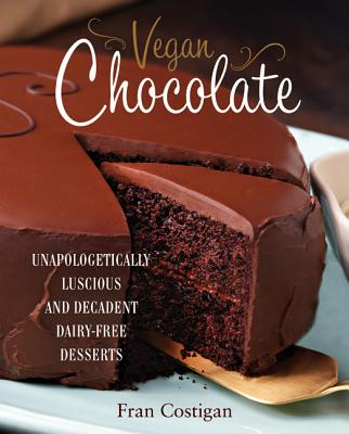 Vegan Chocolate: Unapologetically Luscious and Decadent Dairy-Free Desserts, Costigan, Fran