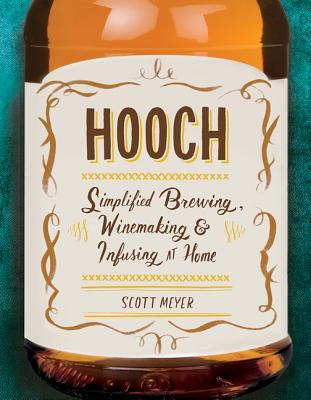 Image for Hooch: Simplified Brewing, Winemaking, and Infusing at Home