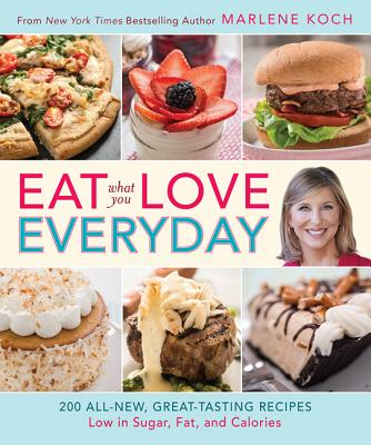 Image for Eat What You Love--Everyday!: 200 All-New, Great-Tasting Recipes Low in Sugar, Fat, and Calories
