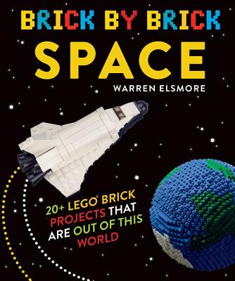 Image for Brick by Brick Space: 20+ LEGO Brick Projects That Are Out of This World