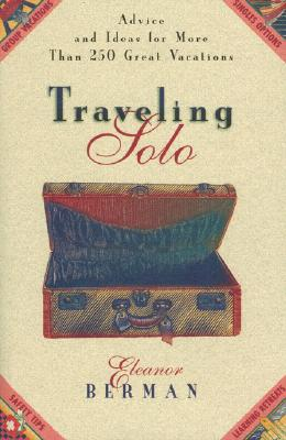 Image for Traveling Solo: Advice and Ideas for More Than 250 Great Vacations