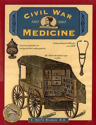 Civil War Medicine 1861-1865, Wilbur, C. Keith - M.D.