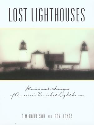 Image for Lost Lighthouses : Stories and Images of America's Vanished Lighthouses