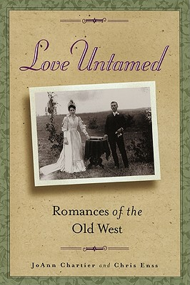 Love Untamed: Romances of the Old West, Chartier, Joann; Enss, Chris