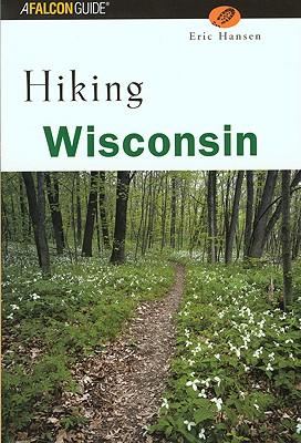 Hiking Wisconsin (State Hiking Guides Series), Hansen, Eric